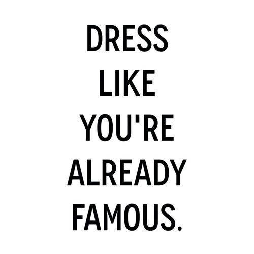 Dress like you're famous.