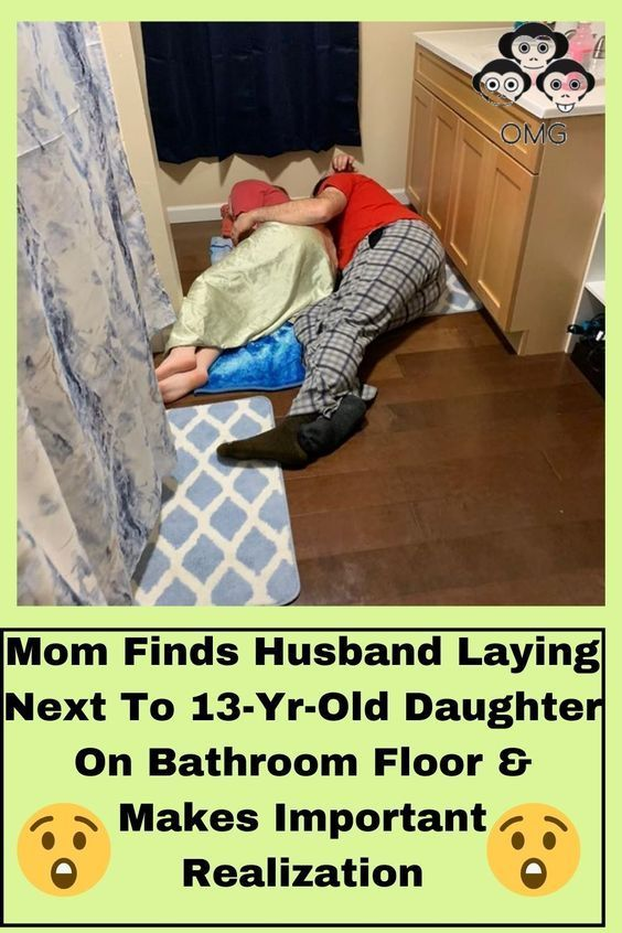Mom Finds Husband Laying Next To 13 Yr Old Daughter On Bathroom Floor Makes Important Realization In 2020 Good Jokes Find A Husband Wonderful Things