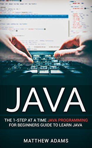 Java The 1 Step At A Time Java Programming For Beginners Guide To Learn Java By Adams Matth Java Programming Java Programming Tutorials Programming Tutorial