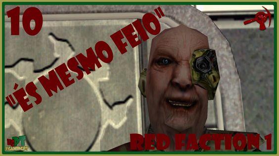 """Red faction - 10 - """"És Mesmo Feio"""""""