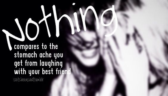 soitsbeensaid.tumblr Quotes Quote Quotation Quotations bff nothing compares to the stomach ache you get from laughing with your best friend