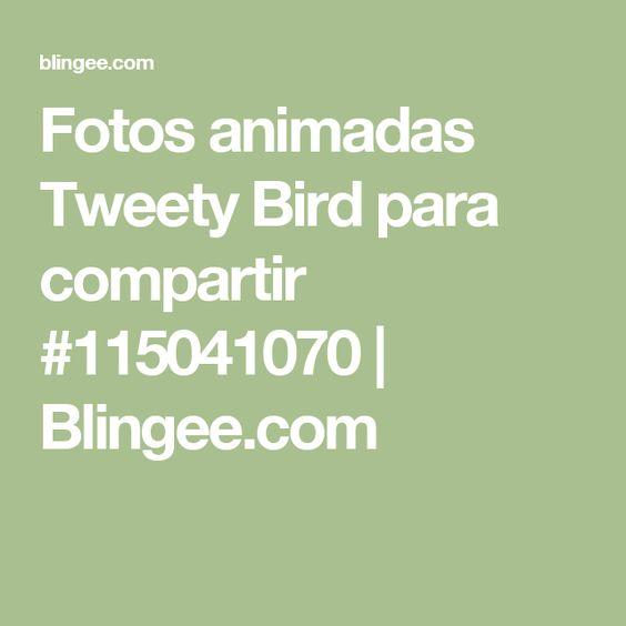 Fotos animadas Tweety Bird para compartir #115041070 | Blingee.com