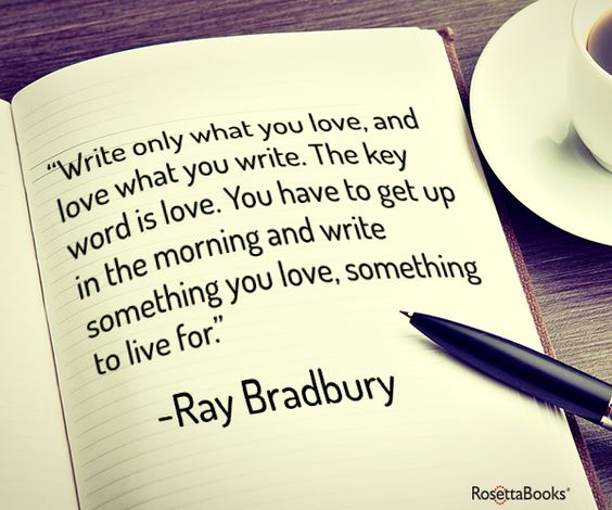 Here's some sound advice from the legendary Ray Bradbury (www.iauthor.uk.com):