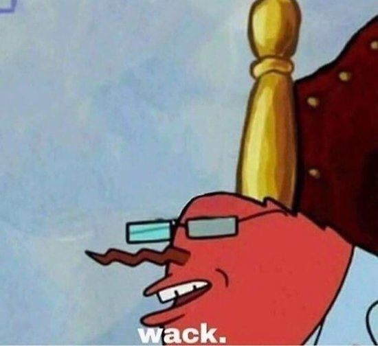 Mr Krabs Saying Wack Poster By Felix Nelson Funny Spongebob Memes Funny Relatable Memes Stupid Funny Memes