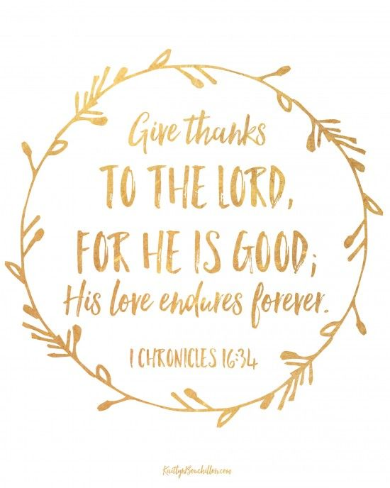 Give thanks to the Lord, for He is good; His love endures forever. 1 Chronicles 16:34 (free 8x10 printable) #thanksliving: