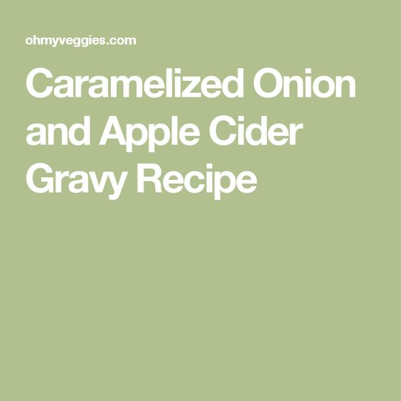 Caramelized Onion and Apple Cider Gravy Recipe