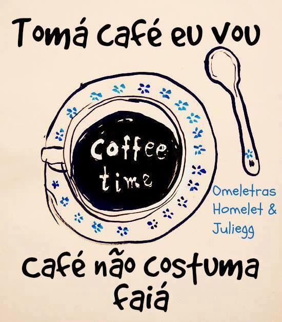 tomá café eu vooou, café não costuma faiá: