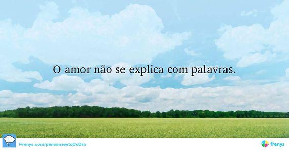O amor não se explica com palavras. #Reflexões #pensamentododia