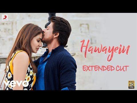 Hawayein Full Song Video Anushka Shah Rukh Pritam Arijit Singh Youtube Bollywood Movie Songs Hollywood Songs Songs