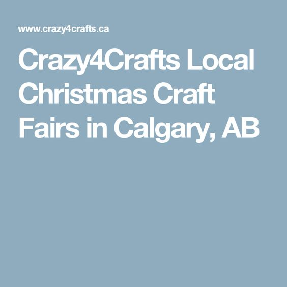 Crazy4crafts Local Christmas Craft Fairs In Calgary Ab Christmas Craft Fair Craft Fairs Crafts