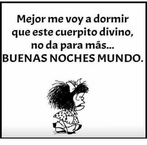 Pin De Judit En Frases De Mafalda Me Voy A Dormir A Dormir Cuerpo