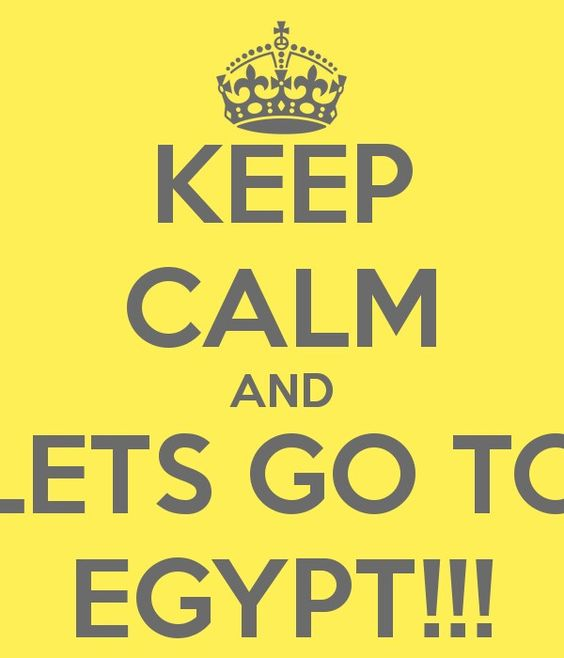 Keep calm and go to Egypt!!