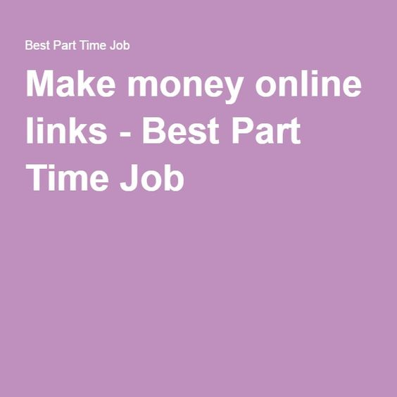 Make money online links - Best Part Time Job   Current ...