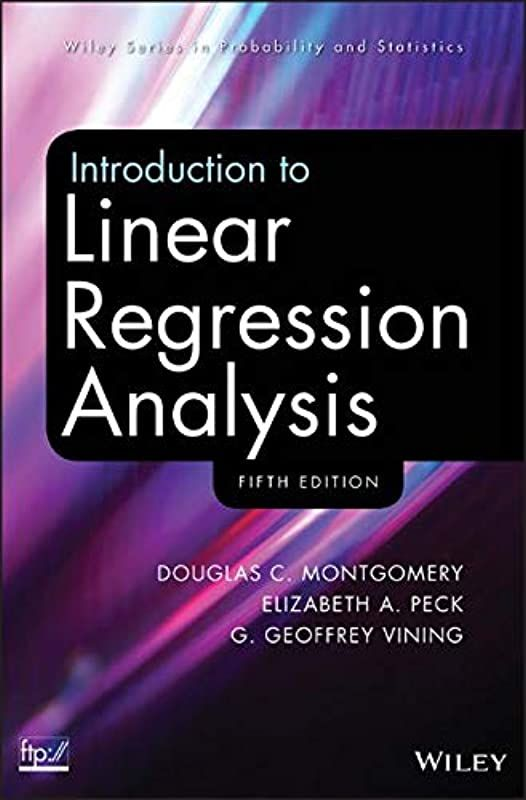 Kindle Introduction To Linear Regression Analysis By Douglas C Montgomery Elizabeth A Peck Linear Regression Regression Analysis Regression