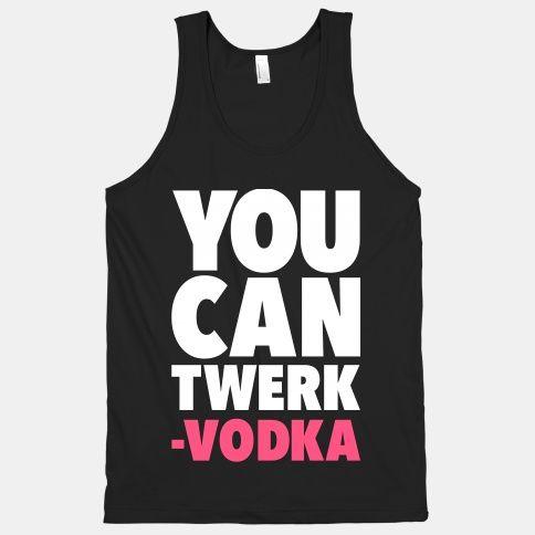 You Can Twerk - Vodka #twerk #vodka #alcohol