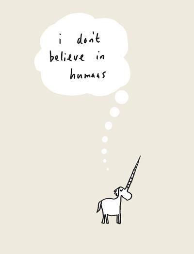 I don't believe in humans...
