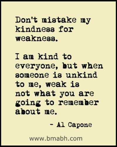 Don't Mistake My Kindness For Weakness Quotes And Sayings. Follow us for more awesome quotes: https://www.pinterest.com/bmabh/, https://www.facebook.com/bmabh