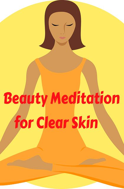 A Simple #Beauty #Meditation that will Make You Feel and Look Beautiful with #clearskin