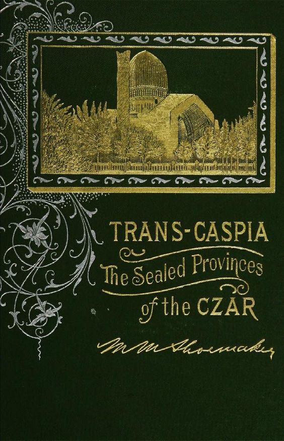Trans-Caspia : the sealed provinces of the czar