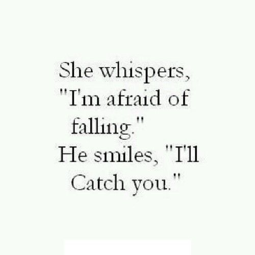 She Whispers I M Afraid Of Falling He Smiles I Ll Catch You Continue Readi Falling For You Quotes Quotes About Strength And Love Falling In Love Quotes