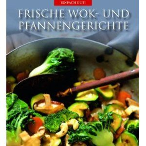 Wok Recipes - German cookbook - I've made a few of these items before and all in all, it's a wonderful cookbook