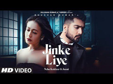 Jinke Liye Official Video Neha Kakkar Feat Jaani B Praak Arvindr Khaira Bhushan Kumar Youtube In 2020 Song Hindi Neha Kakkar Romantic Songs