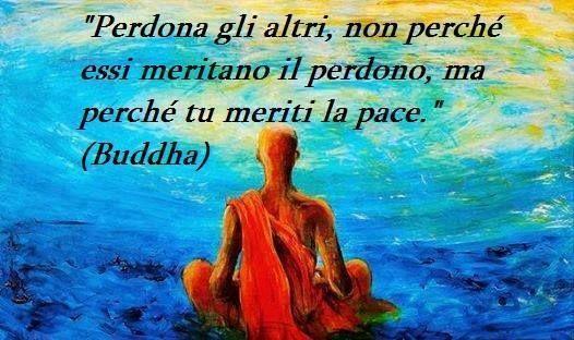 Perdona gli altri,  non perché essi meritano il perdono,  ma perché tu meriti la pace.  #Buddha: