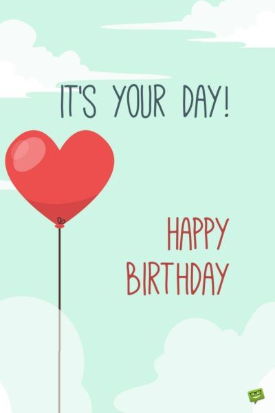 It's you day! Happy Birthday.: