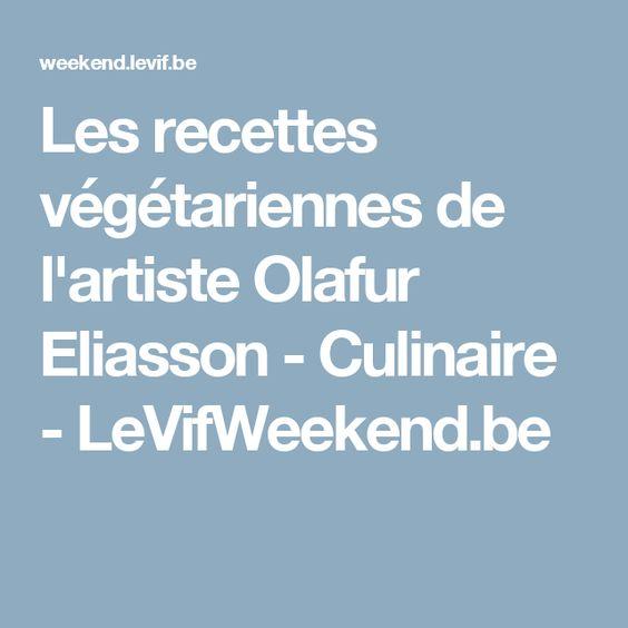 Les recettes végétariennes de l'artiste Olafur Eliasson - Culinaire - LeVifWeekend.be