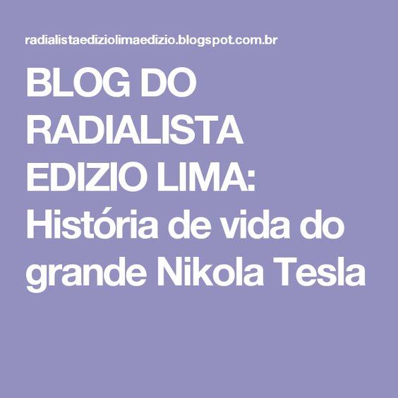 BLOG DO RADIALISTA EDIZIO LIMA: História de vida do grande Nikola Tesla