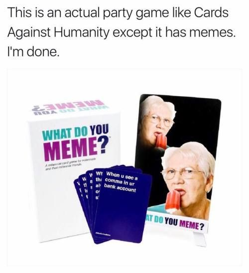 70 Of Today S Freshest Pics And Memes What Do You Meme Memes Cards Against Humanity