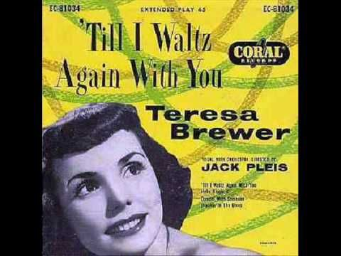 Today 2-14 in 1953 -- Teresa Brewer hit the No 1 slot on the charts with her song 'Till I Waltz Again With You'