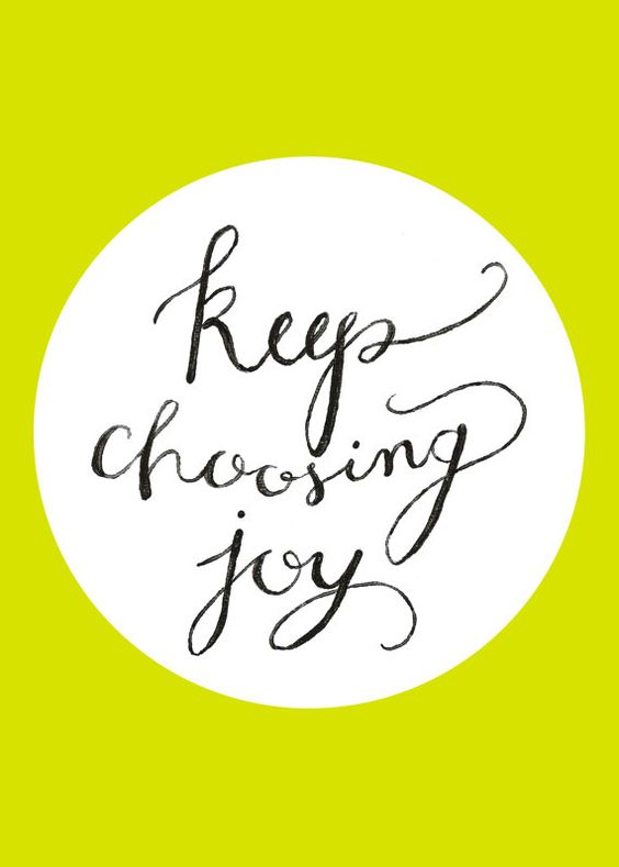 ALWAYS choose joy!