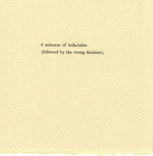 Indecision leading to the wrong decision. We've all been there before.