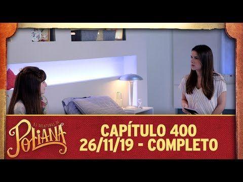 As Aventuras De Poliana Capitulo 400 26 11 19 Completo