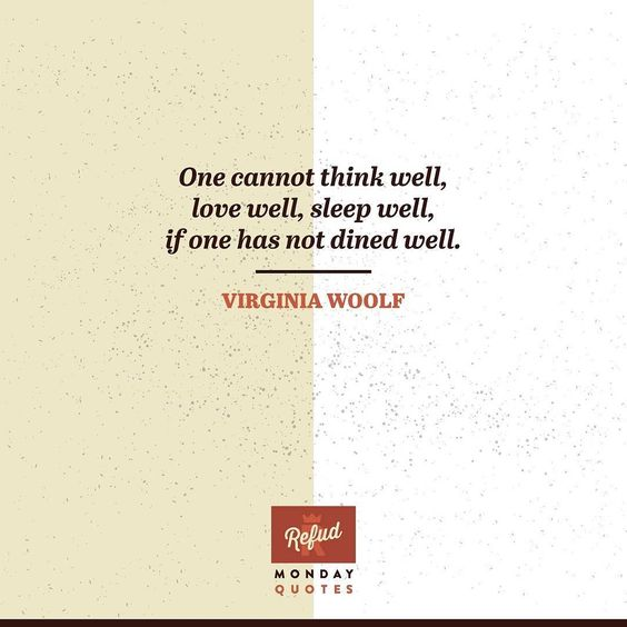 One cannot think well love well sleep well if one has not dined well.  Virginia Woolf Have a wonderful Monday with our #mondayfoodquotes