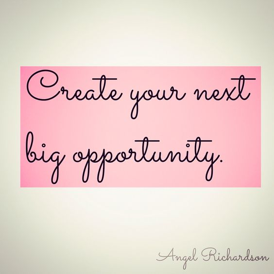 Don't wait for your next big opportunity, create it. Make the phone call. Make the appointment. Start the blog. Start the business. There are blessings around us at all times. Get prepared to receive!