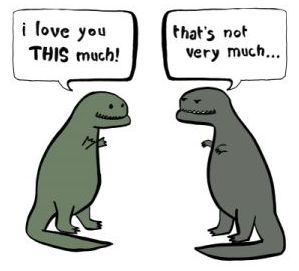 """T-Rexes don't really love each other... Maggie laughs long and hard every time she sees this. She also says """"Mom I love you but not like a t-rex, but like a pteradactyl."""""""