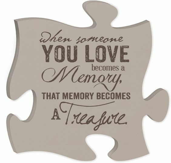 Missing Puzzle Piece Quote: When Someone You Love Becomes A Memory, That Memory