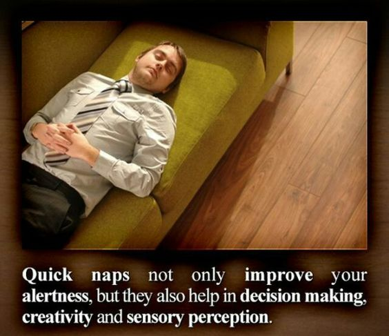 Quick naps not only improve your alertness, but they also  help in desist on making process