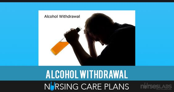 5 Alcohol Withdrawal Nursing Care Plans Alcohol withdrawal - care plan