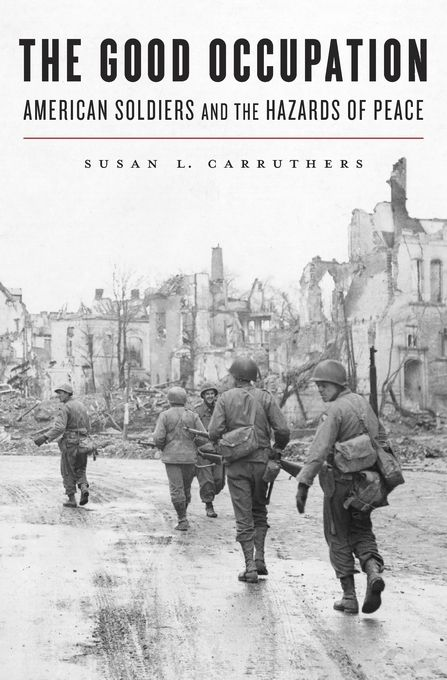 The Good Occupation — Susan L. Carruthers | Harvard University Press