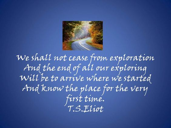 Exploration Ts Eliot Quotes Quotesgram: #T.S.Eliot#quote#exploration - PIN 1400!
