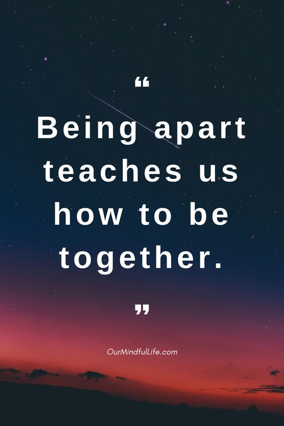 Being apart teaches us how to be together - 26 beautiful long distance relationship quotes - OurMindfulLife.com