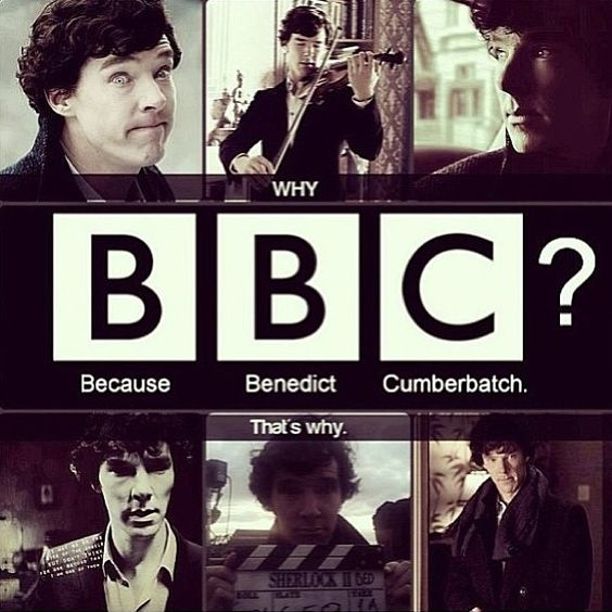 Why BBC? Because Benedict Cumberbatch!: