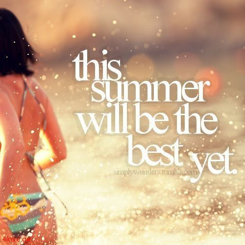 This summer Will be The best yet