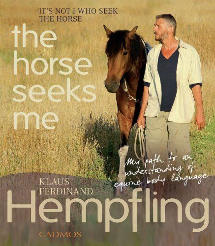 It's Not I Who Seek the Horse, the Horse Seeks Me: My Path to an Understanding of Equine Body Language by Klaus Ferdinand Hempfling