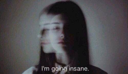 im going insane...
