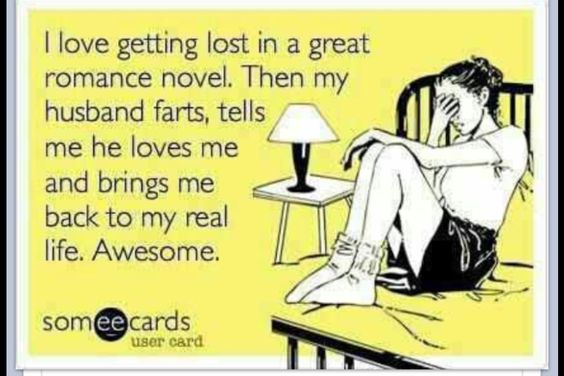 Yes my husband is very good at bringing me back down to earth after i read a good love story -_-