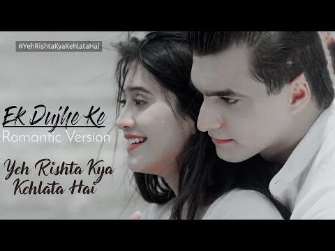 Ek Duje Ke Song Yrkkh New Song Romantic Version Kaira Shivangi Joshi Mohsin Khan Youtube Love Shayari Romantic Love Songs Songs